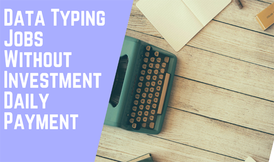 Data Typing Jobs Without Investment Daily Payment